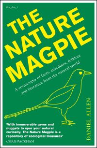 The nature magpie, a cornucopia of facts, anecdotes, folklore and literature from the natural world, Daniel Allen