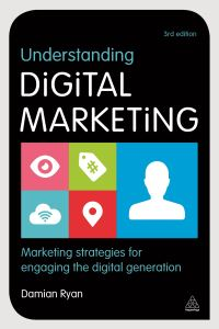 Understanding digital marketing, marketing strategies for engaging the digital generation