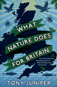 What nature does for Britain, Tony Juniper, additional research by Lucy McRobert