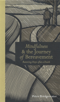Mindfulness & the journey of bereavement, restoring hope after a death, Peter Bridgewater