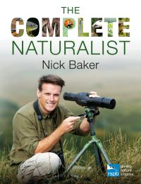 The complete naturalist, Nick Baker, foreword by Lee Durrell