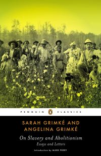 On slavery and abolitionism, Sarah and Angelina Grimke, introduction by Mark Perry