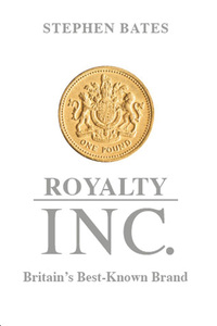 Royalty Inc, Britain's best-known brand, by Stephen Bates