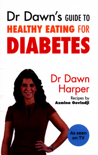 Dr Dawn's guide to healthy eating for diabetes, Dr Dawn Harper, recipes by Azmina Govindji