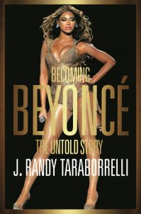 Becoming Beyonce, the untold story, J. Randy Taraborrelli