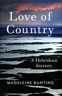 Love of country, a Hebridean journey, Madeleine Bunting
