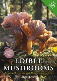 Edible mushrooms, a forager's guide to the wild fungi of Britain, Ireland and Europe, Geoff Dann