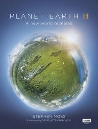 Planet Earth II, a new world revealed, Stephen Moss; foreword by David Attenborough