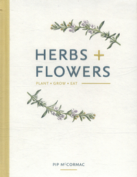Herbs + flowers, plant, grow, eat, Pip McCormac, illustrations by Louise O'Reilly