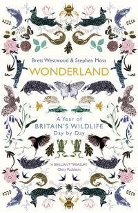 Wonderland, a year of Britain's wildlife, day by day, Brett Westwood, Stephen Moss