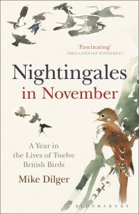 Nightingales in November, a year in the lives of twelve British birds, Mike Dilger