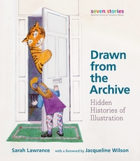 Drawn from the archive, hidden histories of illustration, Sarah Lawrance, with a foreword by Jacqueline Wilson