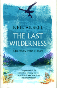 The last wilderness : a journey into silence / Neil Ansell
