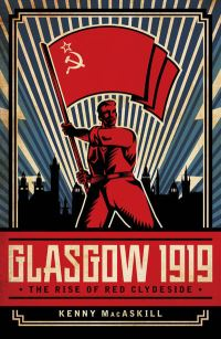 Glasgow 1919 : the rise of Red Clydeside / Kenny MacAskill
