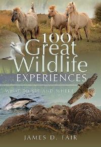 100 great wildlife experiences, what to see and where, James D. Fair