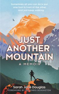 Just another mountain, a memoir, Sarah Jane Douglas, foreword by Sir Chris Bonington