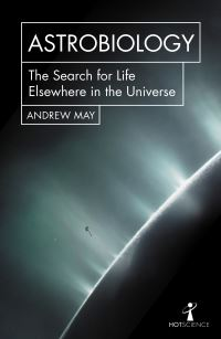 Astrobiology, the search for life elsewhere in the universe, Andrew May