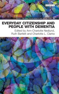 Everyday citizenship and people with dementia, edited by Ann-Charlotte Nedlund, Ruth Bartlett and Charlotte Clarke