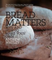 Bread matters : the state of modern bread and a definitive guide to baking your own, [electronic resource]