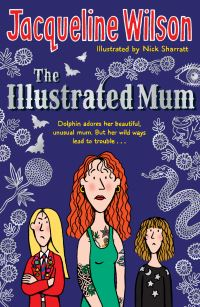 The illustrated mum, [electronic resource], Jacqueline Wilson, illustrated by Nick Sharratt