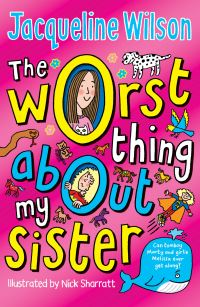 The worst thing about my sister, [electronic resource], Jacqueline Wilson, illustrated by Nick Sharratt