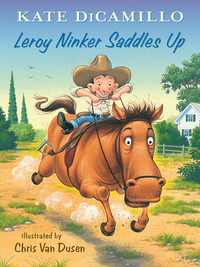 Leroy Ninker saddles up, [electronic resource], Kate DiCamillo, illustrated by Chris Van Dusen