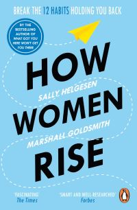How women rise, break the 12 habits holding you back, [electronic resource], Sally Helgesen and Marshall Goldsmith