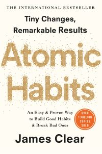 Atomic habits, [electronic resource], an easy and proven way to build good habits and break bad ones, James Clear