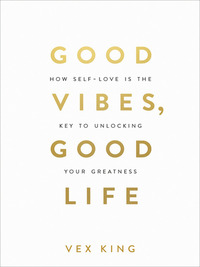 Good vibes, good life, how self-love is the key to unlocking your greatness, [electronic resource]