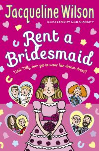 Rent a bridesmaid, [electronic resource], Jacqueline Wilson, illustrated by Nick Sharratt