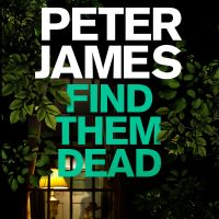 Find them dead, [electronic resource], Peter James, read by Daniel Weyman