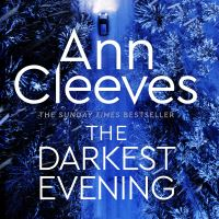 The darkest evening, [electronic resource], Ann Cleeves