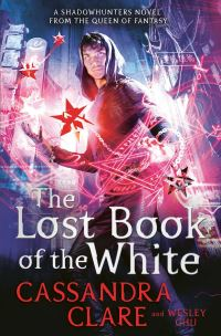 The lost Book of the White, Cassandra Clare and Wesley Chu
