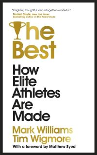 The best, how elite athletes are made, A. Mark Williams, Tim Wigmore