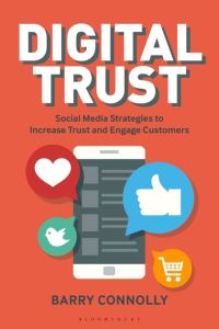 Digital trust, social media strategies to increase trust and engage customers, Barry Connolly
