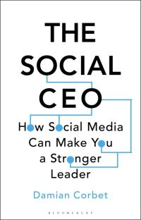 The social CEO, how social media can make you a stronger leader, Damian Corbet
